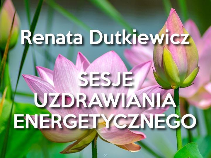 Renata Dutkiewicz Sesje uzdrawiania energetycznego